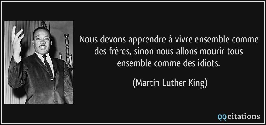 Citation nous devons apprendre a vivre ensemble comme des freres sinon nous allons mourir tous ensemble martin luther king 180259